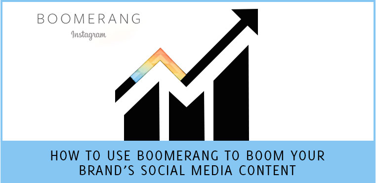 How To Use Boomerang Instagram To Boom Brand's Social Media Content