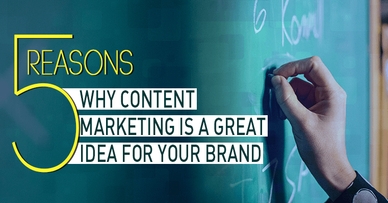 5 reasons why content marketing is a great idea for you