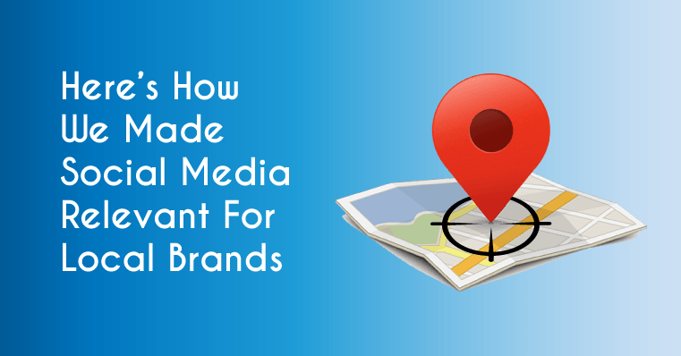 how we made social media relevant for local brands