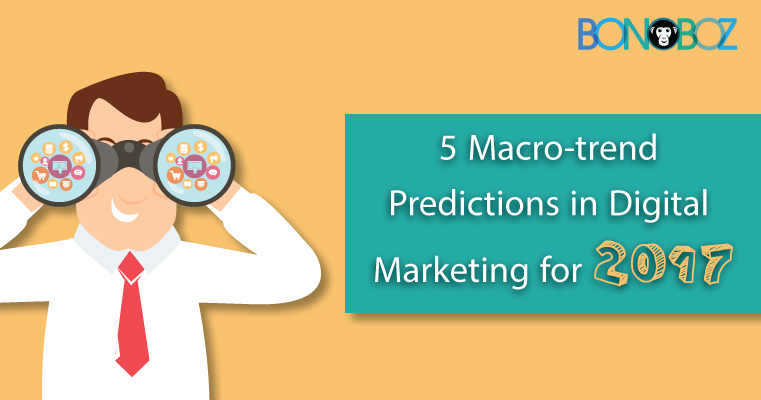 5 Macro-Trend Predictions in Digital Marketing for 2018