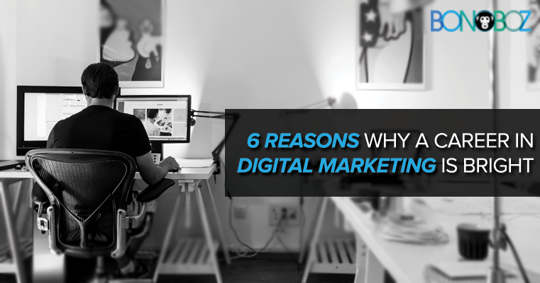 6 reasons why a career in digital marketing is bright