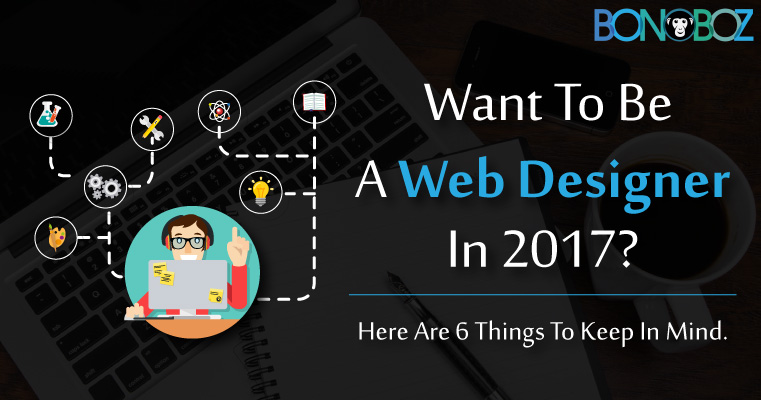 6 Things to Keep in Mind to Become a Web Designer in 2018