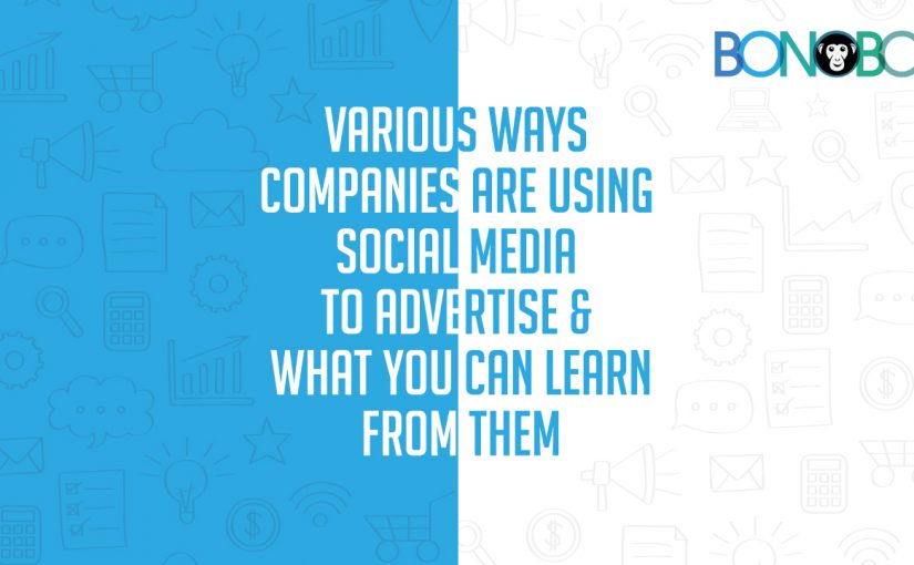 Various Ways Companies are Using Social Media to Advertise and What You Can Learn from Them