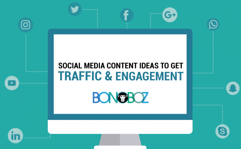 Social Media Content Ideas to Get Traffic and Engagement