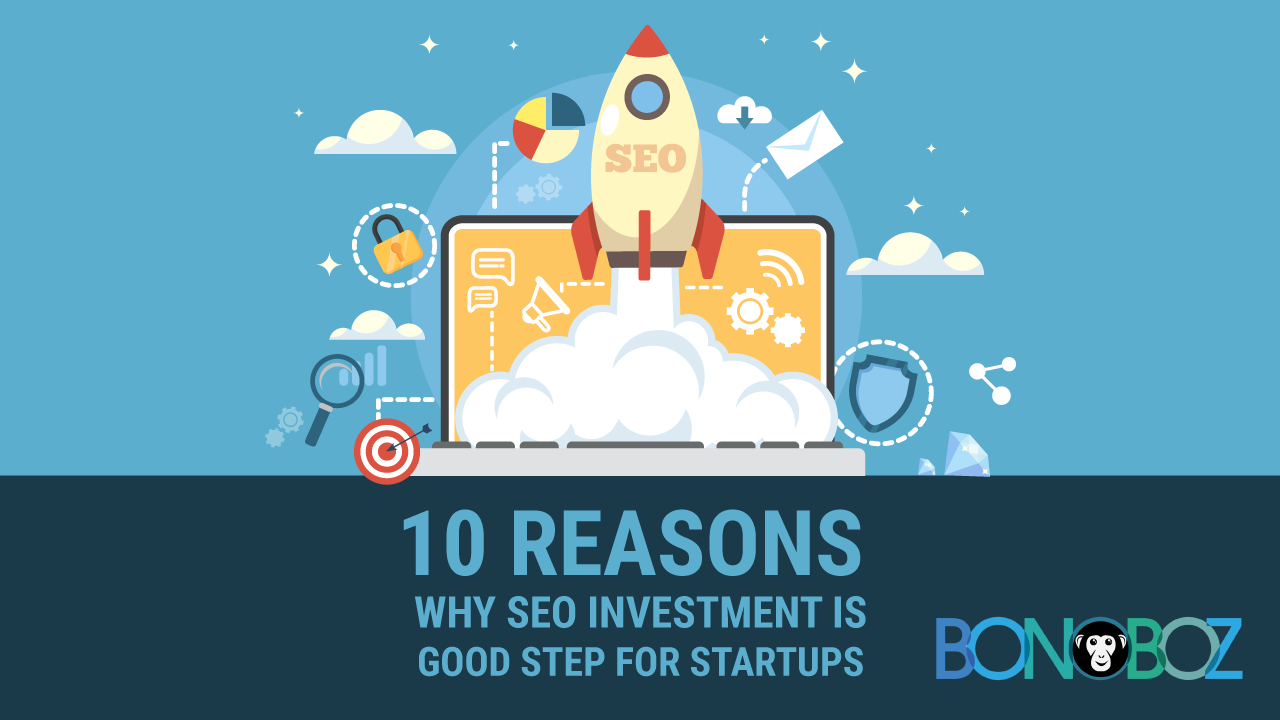 10 Reasons Why SEO Investment is Good Step for Startups