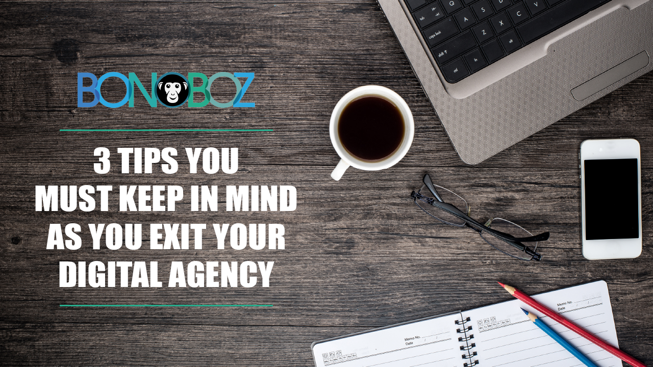 3 Tips You Must Keep in Mind As You Exit Your Digital Agency