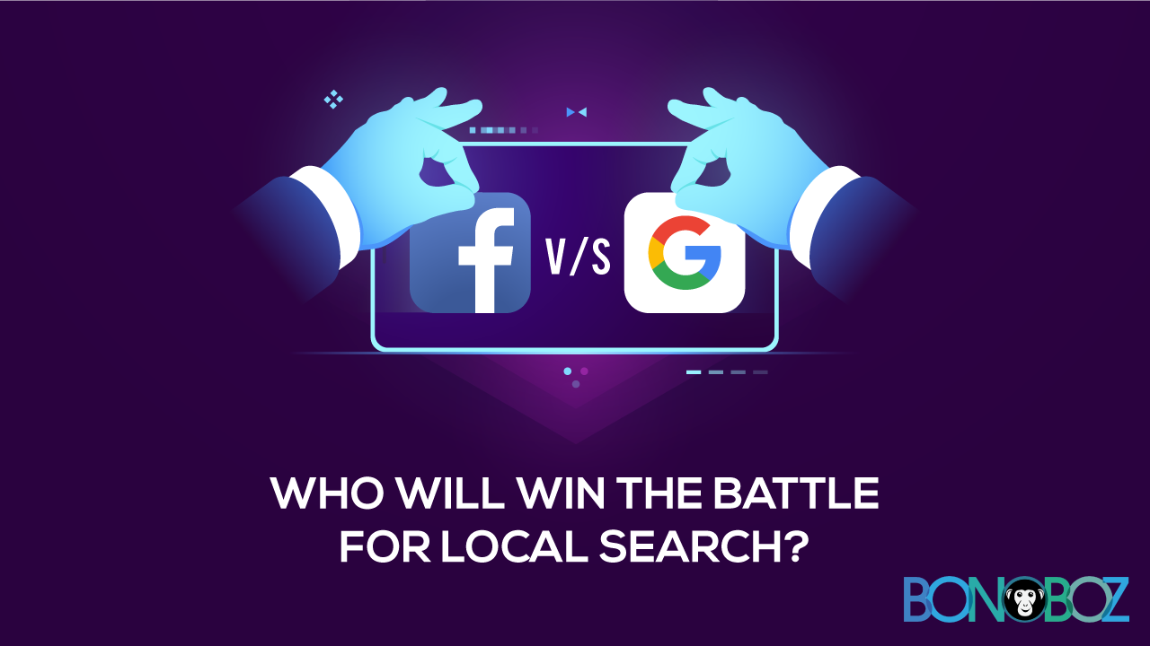 Facebook v/s Google: Who will win the Battle for Local Search?