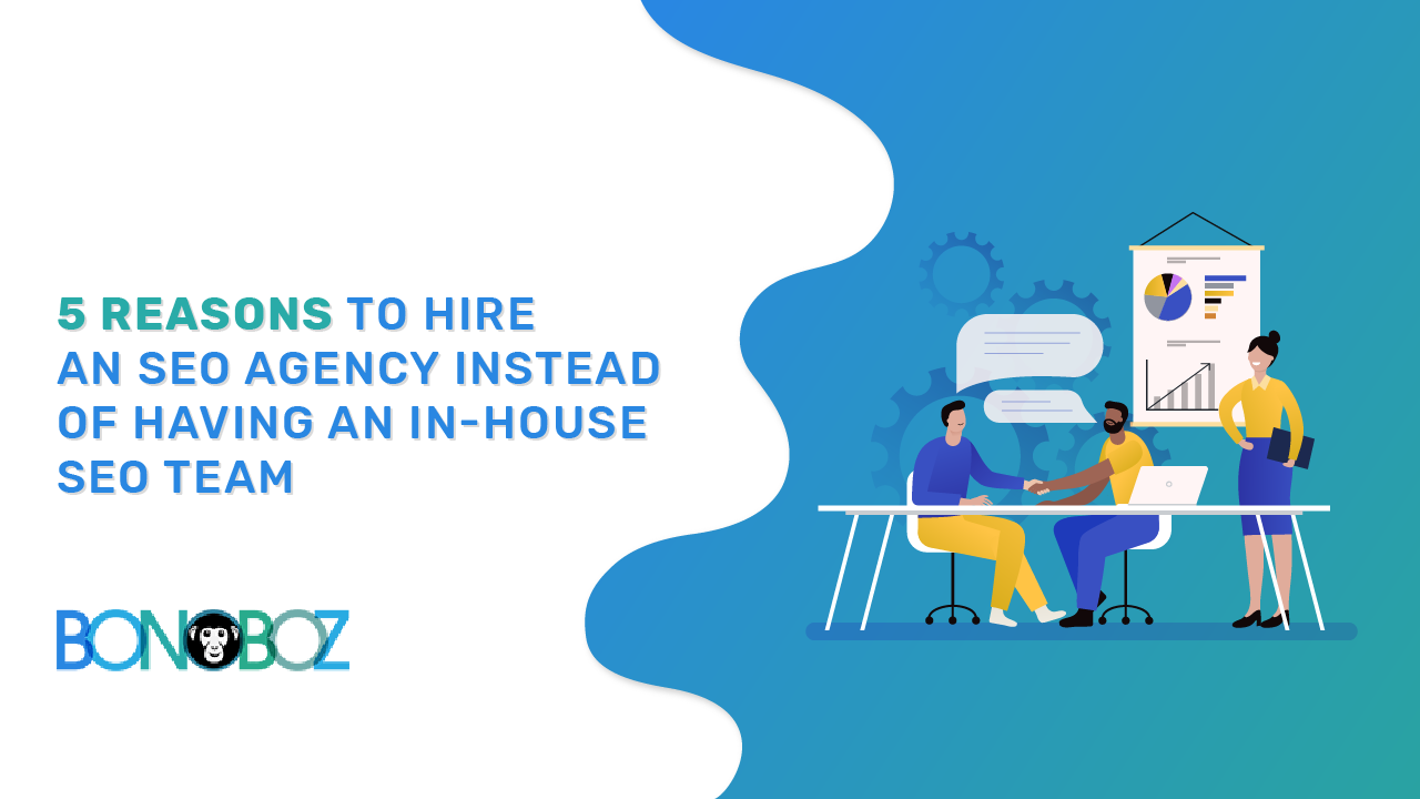 5 Reasons to Hire an SEO Agency Instead of Having an In-House SEO Team