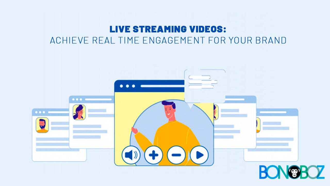 Live Streaming Videos: Achieve Real-Time Engagement For Your Brand