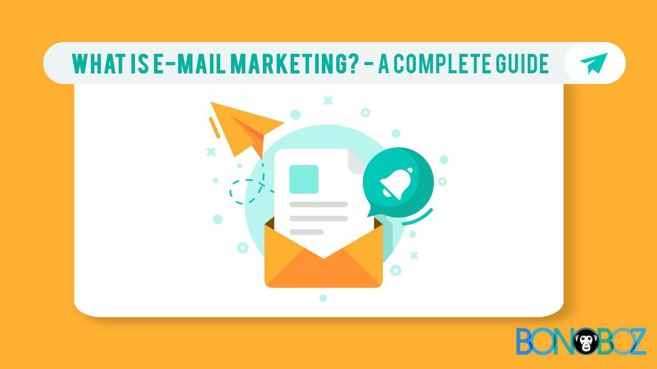 What is e-mail marketing- A complete guide