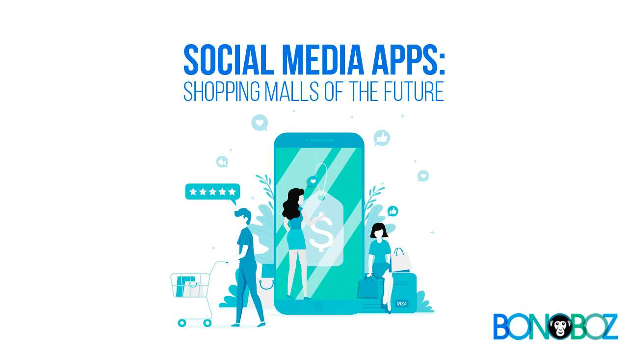 Social Media Apps: Shopping Malls of the Future